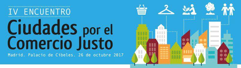 El Comercio Justo celebra en Madrid su encuentro estatal más importante: IV Encuentro de Ciudades por el Comercio Justo