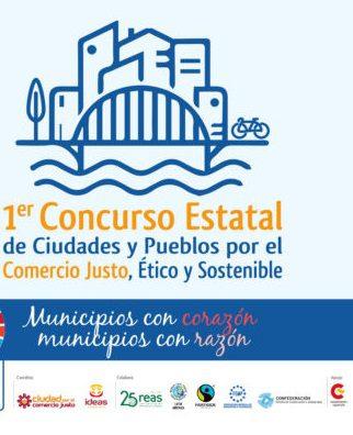 Primer Concurso Estatal de Ciudades y Pueblos por el Comercio Justo, Ético y Sostenible Municipios con corazón, municipios con razón